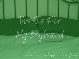 Girlfriend Videotapes Herself For Boyfriend...